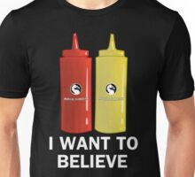 I WANT TO BELIEVE in Ketchup and Mustard Unisex T-Shirt