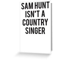 Sam Hunt Isn't a Country Singer Greeting Card