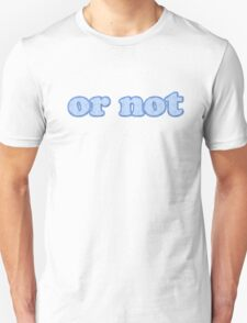 or not T-Shirt