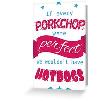 If Every Porkchop were Perfect Greeting Card
