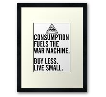 Consumption Fuels the War Machine Framed Print