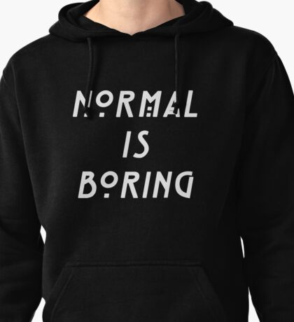 NORMAL IS BORING Pullover Hoodie