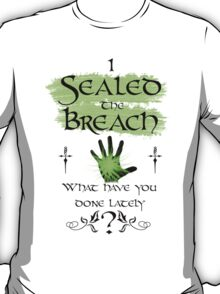 I Sealed the Breach: What have you done lately?  T-Shirt