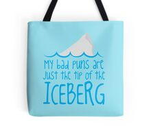 My bad puns are just the tip of the ICEBERG Tote Bag