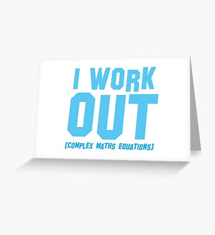 I WORK OUT (complex maths equations) Greeting Card