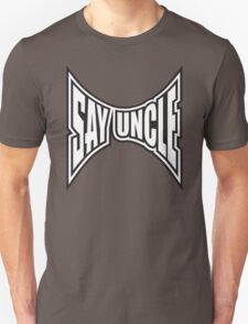 Say Uncle T-Shirt