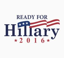 Ready For Hillary 2016 by Orphansdesigns