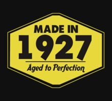 """Made in 1927 - Aged to Perfection"" Collection #51008 by mycraft"