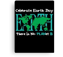 Celebrate Earth Day -- There is No PLANet B Canvas Print