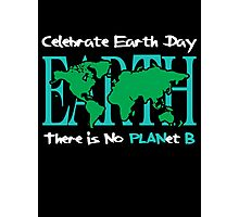 Celebrate Earth Day -- There is No PLANet B Photographic Print