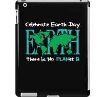 Celebrate Earth Day -- There is No PLANet B iPad Case/Skin