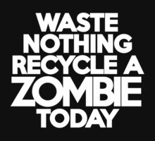 Waste nothing Recycle a zombie today by onebaretree