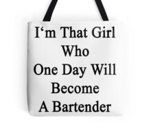 I'm That Girl Who One Day Will Become A Bartender  Tote Bag