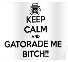 Gatorade Me Bitch Shirts, Stickers, Cases, Skins, Mugs, Poster, Breaking Poster