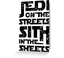 Jedi On The Streets Sith In The Sheets - TShirts & Hoodies Greeting Card