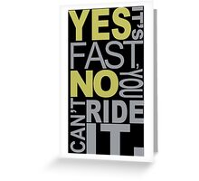 Yes It's Fast, No You Can't Ride It - Tshirts & Hoodies Greeting Card