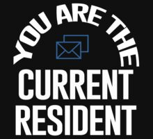 You Are The Current Resident - Tshirts & Hoodies T-Shirt