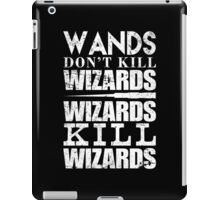 Wands Don't Kill Wizards Wizards Kill Wizards - Tshirts & Hoodies iPad Case/Skin