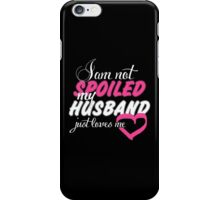 I Am Not Spoiled My Husband Just Loves Me - Tshirts & Hoodies iPhone Case/Skin