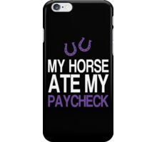 My Horse Ate My Paycheck - Funny Tshirt iPhone Case/Skin