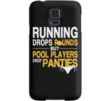 Running Drops Pounds But Pool Players Drop Panties - Tshirts & Hoodies Samsung Galaxy Case/Skin