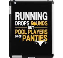 Running Drops Pounds But Pool Players Drop Panties - Tshirts & Hoodies iPad Case/Skin