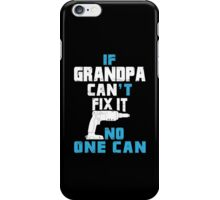 If Grandpa Can't Fix It No One Can - Funny Tshirt iPhone Case/Skin