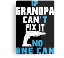 If Grandpa Can't Fix It No One Can - Funny Tshirt Metal Print