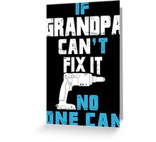 If Grandpa Can't Fix It No One Can - Funny Tshirt Greeting Card