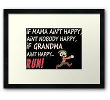 If Mama Ain't Happy, Ain't Nobody Happy, If Grandma Ain't Happy Run - Funny Tshirt Framed Print