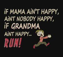If Mama Ain't Happy, Ain't Nobody Happy, If Grandma Ain't Happy Run - Funny Tshirt by funnyshirts2015