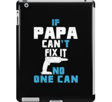 If Papa Can't Fix It No One Can - Funny Tshirt iPad Case/Skin