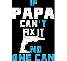 If Papa Can't Fix It No One Can - Funny Tshirt Photographic Print