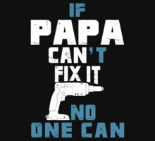 If Papa Can't Fix It No One Can - Funny Tshirt by funnyshirts2015