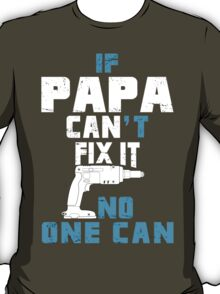If Papa Can't Fix It No One Can - Funny Tshirt T-Shirt