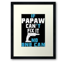 If Papaw Can't Fix It No One Can - Funny Tshirt Framed Print