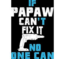 If Papaw Can't Fix It No One Can - Funny Tshirt Photographic Print