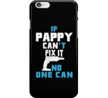 If Pappy Can't Fix It No One Can - Funny Tshirt iPhone Case/Skin