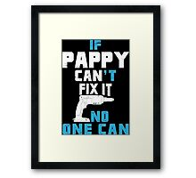 If Pappy Can't Fix It No One Can - Funny Tshirt Framed Print