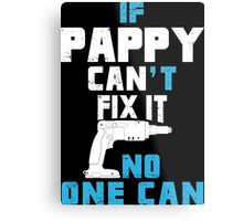 If Pappy Can't Fix It No One Can - Funny Tshirt Metal Print