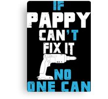 If Pappy Can't Fix It No One Can - Funny Tshirt Canvas Print