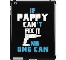 If Pappy Can't Fix It No One Can - Funny Tshirt iPad Case/Skin