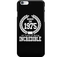 Born In 1975, 40 Years Of Being Incredible - Tshirts & Hoodies iPhone Case/Skin