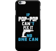 If Pop - Pop Can't Fix It No One Can - Funny Tshirt iPhone Case/Skin