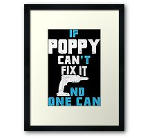 If Poppy Can't Fix It No One Can - Funny Tshirt Framed Print