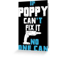 If Poppy Can't Fix It No One Can - Funny Tshirt Greeting Card