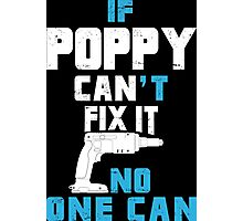 If Poppy Can't Fix It No One Can - Funny Tshirt Photographic Print