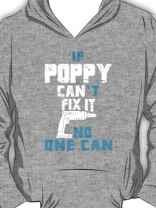 If Poppy Can't Fix It No One Can - Funny Tshirt T-Shirt