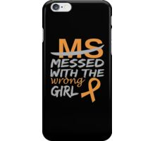 MS Messed With The Wrong Girl - Funny Tshirt iPhone Case/Skin