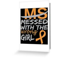 MS Messed With The Wrong Girl - Funny Tshirt Greeting Card